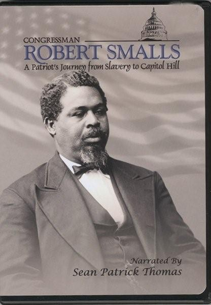 Robert Smalls: A Patriot's Journey