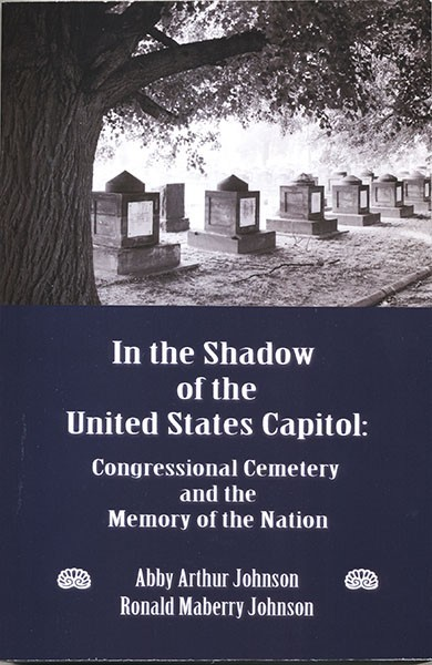 In the Shadow of the United States Capitol: Congressional Cemetery
