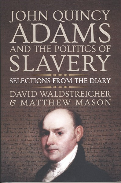John Quincy Adams and the Politics of Slavery