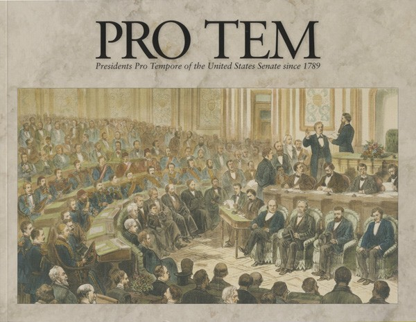 PRO TEM -- Presidents Pro Tempore of the United States Senate Since 1789