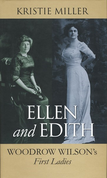 Ellen and Edith: Woodrow Wilson's First Ladies