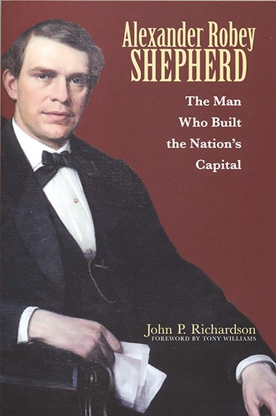 Alexander Robey Shepherd: The Man Who Built the Nation's Capital